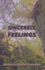 sincerely, feelings  by aimeeiscoolerthanyou