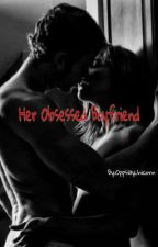 Her Obsessed Boyfriend by Ionic_fool