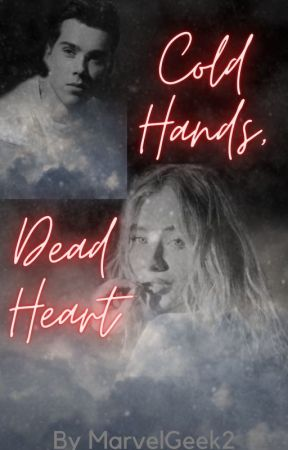 Cold Hands, Dead Heart by MarvelGeek2