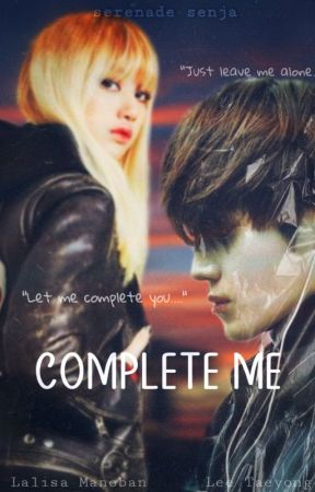 COMPLETE ME (on going) by serenade_senja17