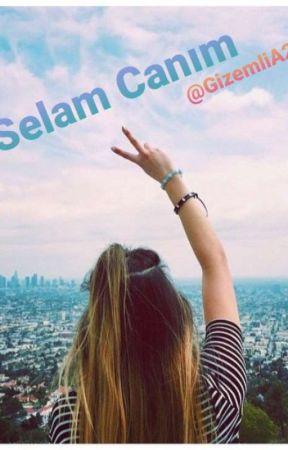 Selam Canım ♡(Yarı Texting) by GizemliA26