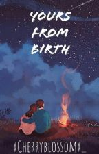 Yours from Birth by xCherryBlossomx__