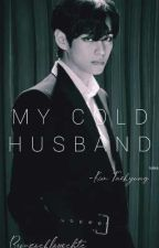 My Cold Husband ㅣk.t.hㅣ(taehyungx reader) [COMPLETED] by zoshlovesbts