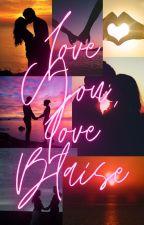 Love You, Love Blaise by fitzphieshipper123