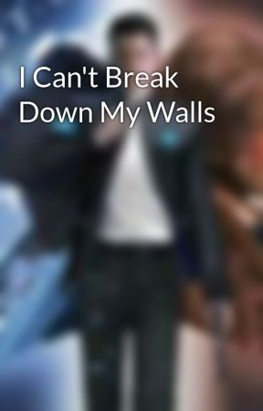 I Can't Break Down My Walls by Writerrider234