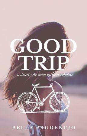 GOOD TRIP - O diário de uma garota rebelde by bellaprudencio