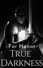 For Honor: True Darkness by Rose_Tinted_World