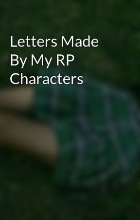 Letters Made By My RP Characters by 1-800-HOGWARTSQXEEN