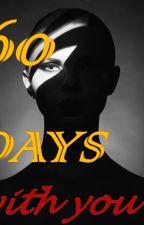 60 DAYS WITH YOU by ArchelynLaro
