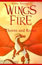 Wings Of Fire; Thorns and Roses by Some_Person5