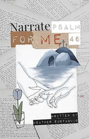 Narrate Psalm 46 For Me - An Original Story by BeautfulinChrist