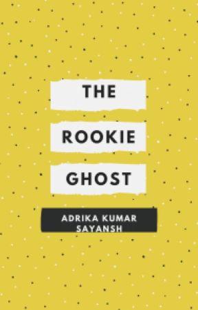 The Rookie Ghost by adrikakumar