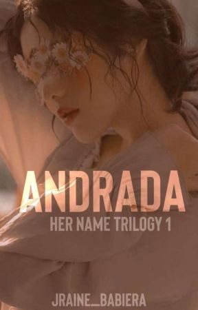 ANDRADA ( HER NAME TRILOGY 1) by jraine_babiera