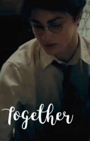 Together (A Harry Potter love story) 3 by arianaxoxo1234