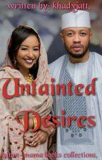 Untainted Desires(Irregular Updates) by khadyjatt