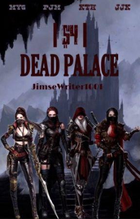 Ş4: Dead Palace ᴶᴶᴷ by JimseWriter1001