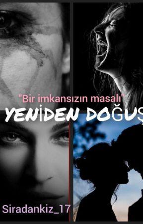 YENİDEN DOĞUŞ by Siradankiz_17