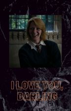 I love you, darling (Fred Weasley x reader) by dracomalf0yy