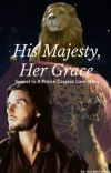 His Majesty, Her Grace - Sequel to A Prince Caspian Love Story cover