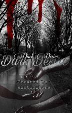 🩸 Dark Desire 🩸 by exoticwhore