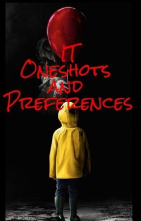 IT Oneshots and Preferences  by kaotikbizzarre
