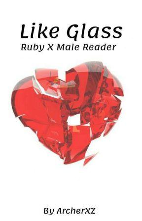 Like Glass (Ruby X Male Reader) by ArcherXZ