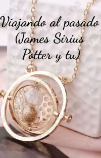 viajando al pasado (James Sirius Potter y tu) cover