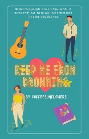   𝐊𝐞𝐞𝐩 𝐌𝐞 𝐅𝐫𝐨𝐦 𝐃𝐫𝐨𝐰𝐧𝐢𝐧𝐠  ✎ by coffeesunflowers