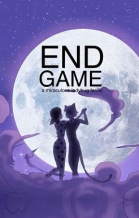 Endgame : A Miraculous Ladybug Fanfic by chatnoirsbitch
