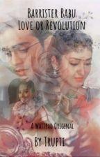 Barrister Babu - Love or Revolution  by TruptipravaBarik