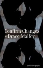 Confirm Changes - Draco Malfoy by lynettelikesspagetti