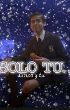 Solo Tu... ( Cinco y Tu )  ° PAUSADA° by Normartors