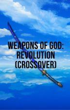 Weapons of God: Revolution (Crossover Original Story) by StriderThomas