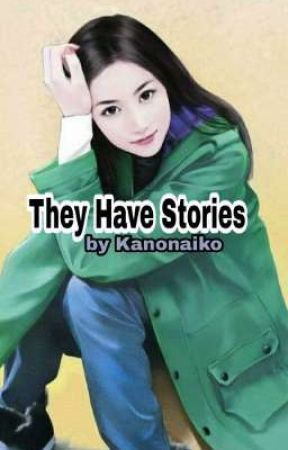 They Have Stories by kanonaiko