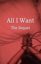 All I Want - Sequel by calliebode