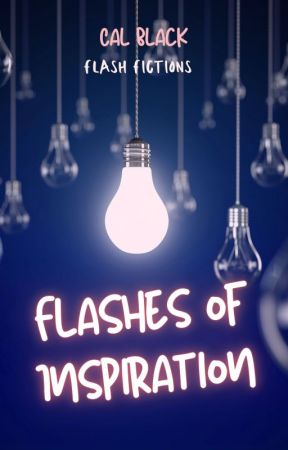 Flashes of Inspiration [Flash Fictions] by thatCalamity