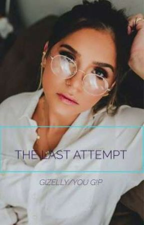 THE LAST ATTEMPT GIZELLY/YOU GIP  by soylokamemo