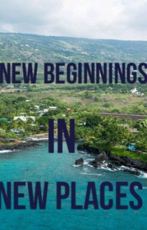 New Beginnings in New Places by Sj0993