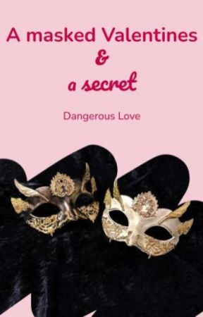 A Masked Valentines & a secret by dangerouslove