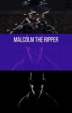 Malcolm The Ripper by Ifa180