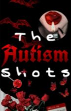 the autism shots by TheoFlowers