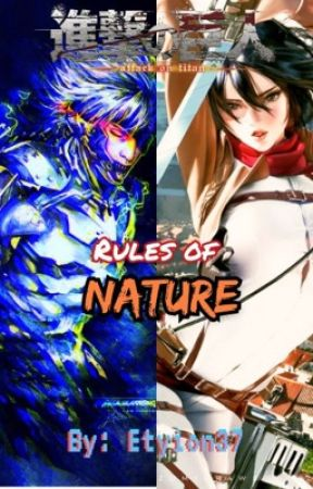 Attack on Titan: The Rules of Nature (Male Raiden!Reader x Mikasa Ackerman) by Etyion37