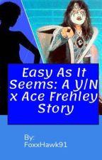Easy As It Seems: A Y/N x Ace Frehley Story by FoxxHawk91