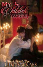 👑My Childish Vampire(On Going)👑 oleh Lusianaeka63