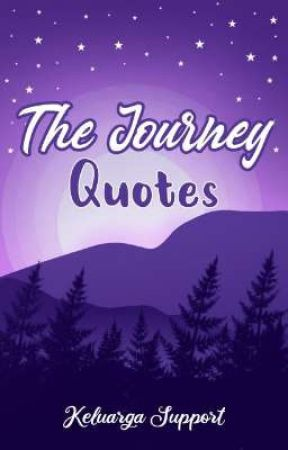 The Journey Quotes by KeluargaSupport