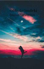 gökyüzündeki bulutlaramı çalanımsın by EdanurKanl2