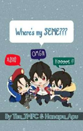 Where's is my SEME??? (Collab of Apu&Thu) by Thu_TMFC