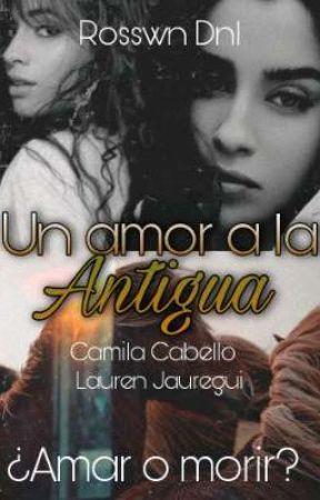 Un amor a la antigua (Camren Doble G!P) by JauBello-ShipCamren