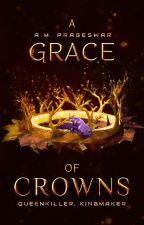 A Grace of Crowns | Wattys 2016 Winner by Amanda-Mae