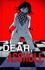 Dear, asshole. | Kokichi x reader | by IIguro